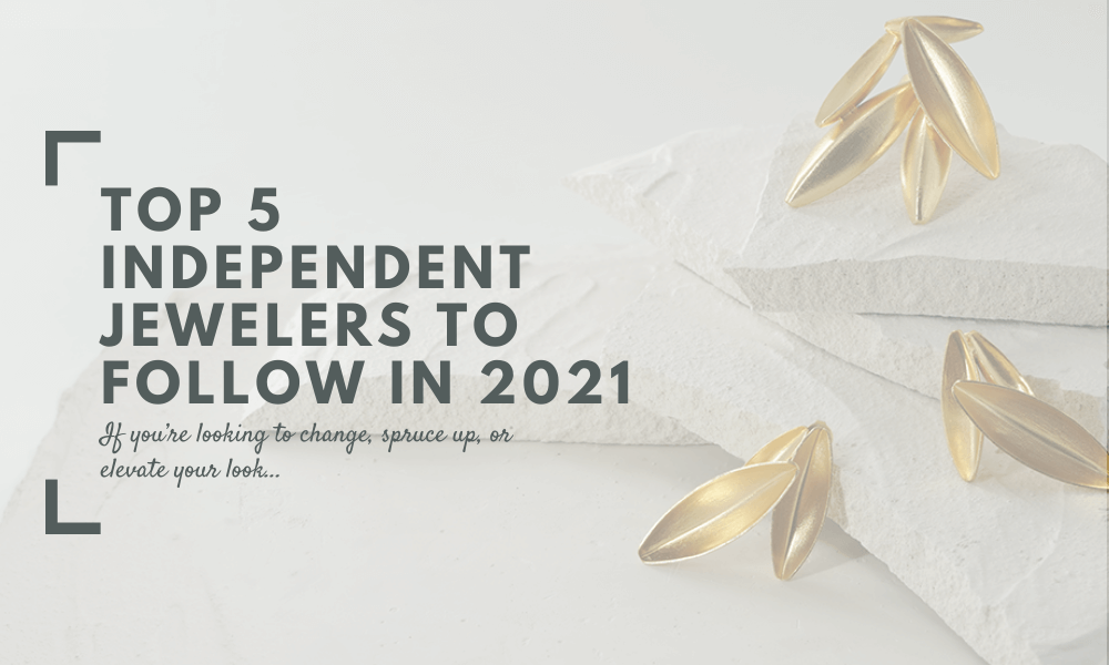 Top 5 Independent Jewelers to Follow in 2021