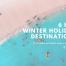 6 Hot Winter Holiday Destinations